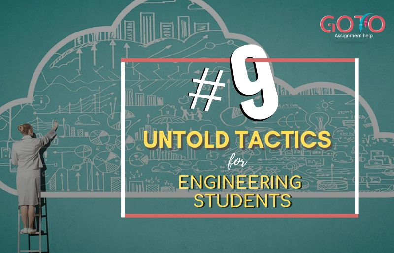 Top 9 Untold Tactics for Engineering Students GotoAssignmentHelp