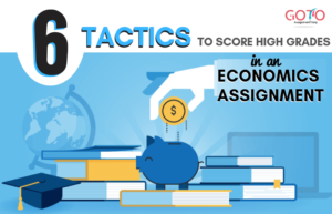 6 Tactics to Score the Best Grade in an Economics Assignment
