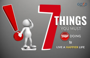7  Things You Must Stop Doing Right Now to Live a Happier Life