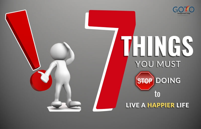 7 things you must stop doing to live a happier life