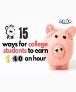 15 Lucrative Ways For College Student To Mint $ 40 An Hour | GotoAssignmentHelp